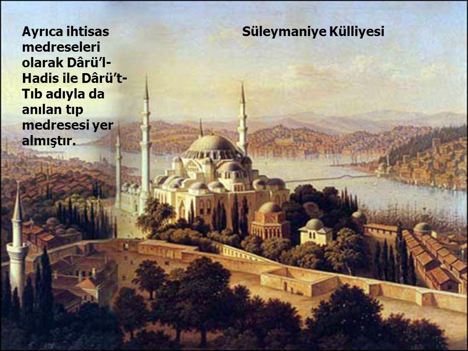 63 Süleymaniye KülliyesiAyrıca ihtisas medreseleri olarak Dârü'l- Hadis ile Dârü't- Tıb adıyla da anılan tıp medresesi yer almıştır.