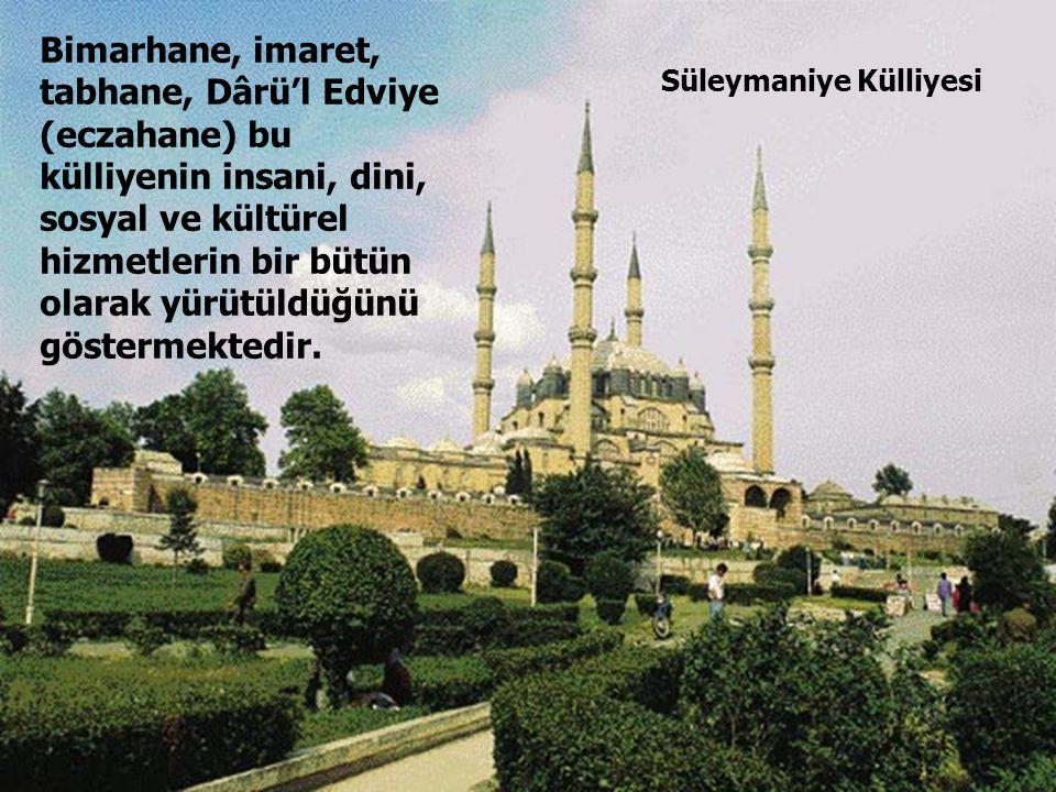 64 Süleymaniye Külliyesi Bimarhane, imaret, tabhane, Dârü'l Edviye (eczahane) bu külliyenin insani, dini, sosyal ve kültürel hizmetlerin bir bütün ola