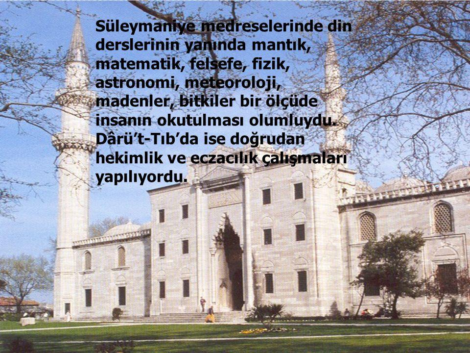 69 Süleymaniye medreselerinde din derslerinin yanında mantık, matematik, felsefe, fizik, astronomi, meteoroloji, madenler, bitkiler bir ölçüde insanın