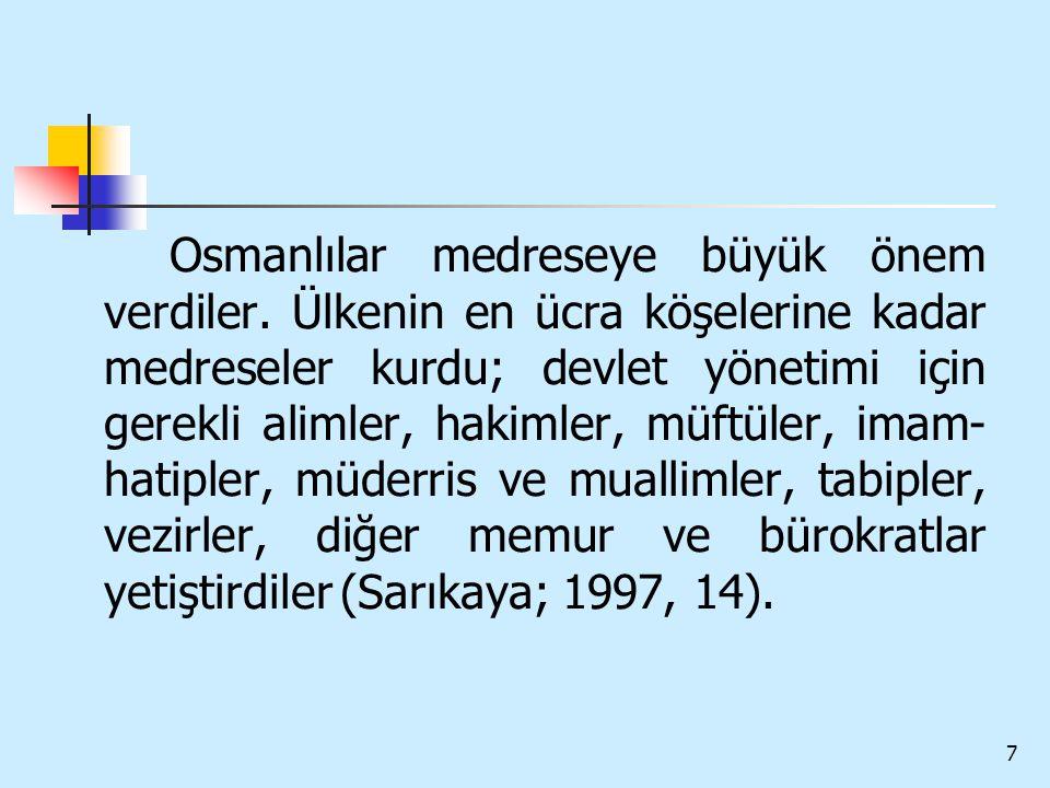 7 Osmanlılar medreseye büyük önem verdiler. Ülkenin en ücra köşelerine kadar medreseler kurdu; devlet yönetimi için gerekli alimler, hakimler, müftüle