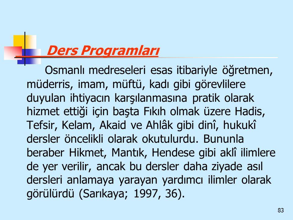 83 Ders Programları Osmanlı medreseleri esas itibariyle öğretmen, müderris, imam, müftü, kadı gibi görevlilere duyulan ihtiyacın karşılanmasına pratik