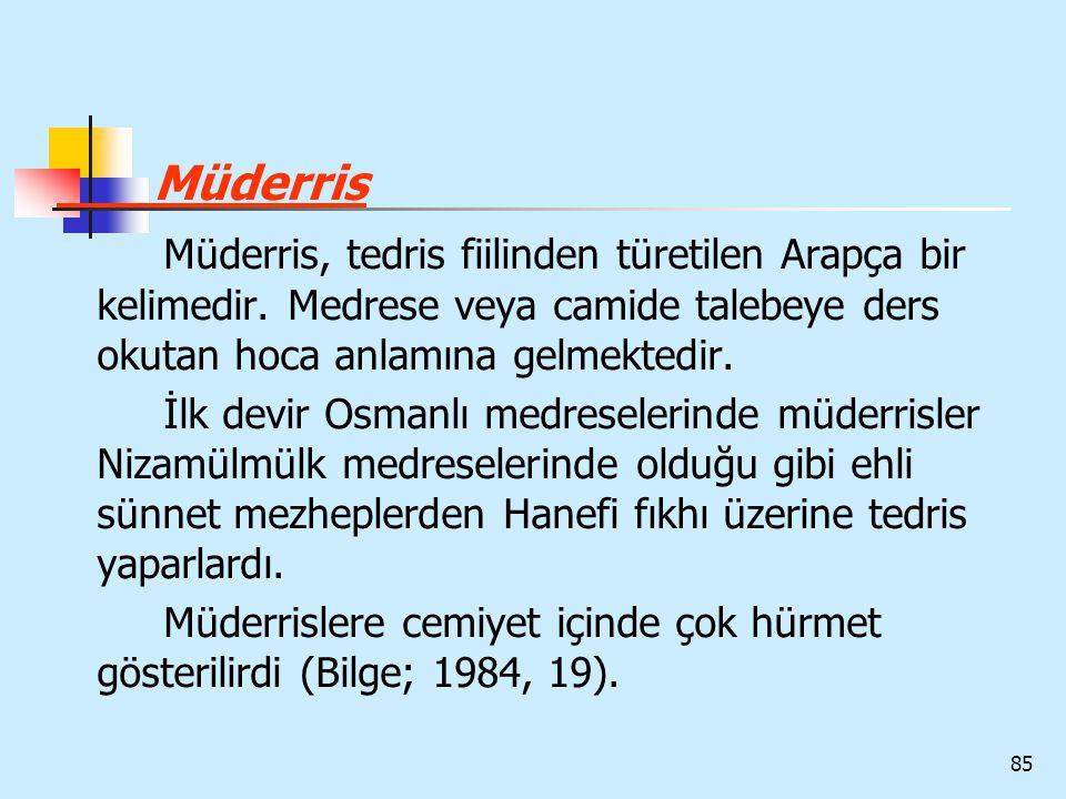 85 Müderris Müderris, tedris fiilinden türetilen Arapça bir kelimedir. Medrese veya camide talebeye ders okutan hoca anlamına gelmektedir. İlk devir O