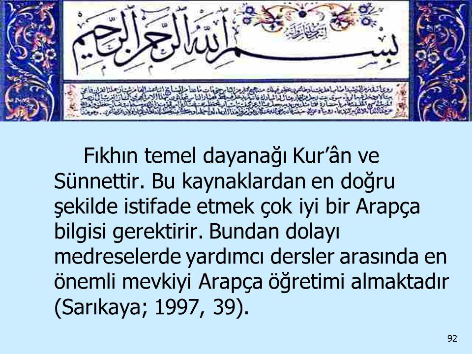 92 Fıkhın temel dayanağı Kur'ân ve Sünnettir. Bu kaynaklardan en doğru şekilde istifade etmek çok iyi bir Arapça bilgisi gerektirir. Bundan dolayı med