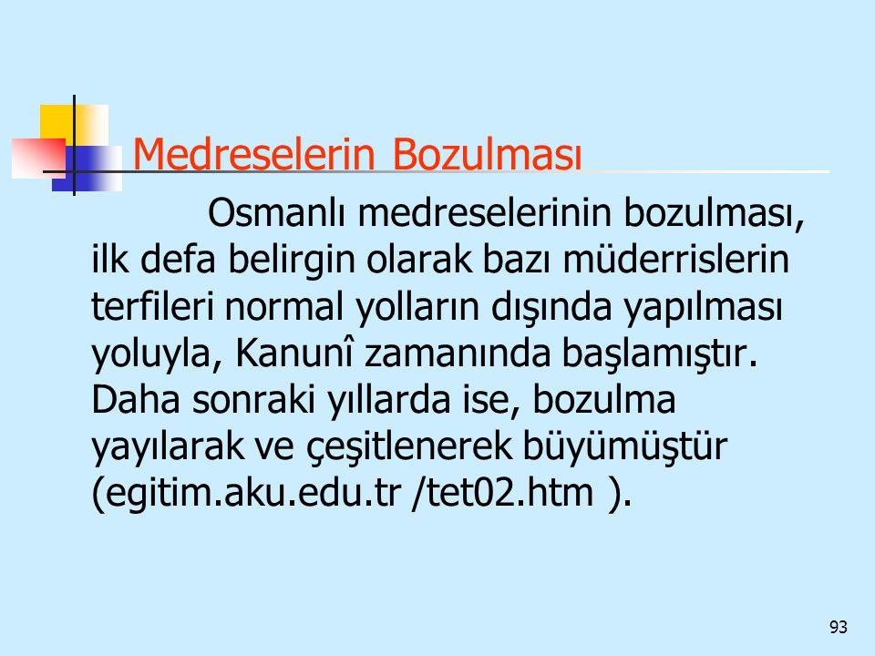 93 Medreselerin Bozulması Osmanlı medreselerinin bozulması, ilk defa belirgin olarak bazı müderrislerin terfileri normal yolların dışında yapılması yo