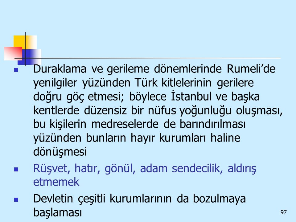 97 Duraklama ve gerileme dönemlerinde Rumeli'de yenilgiler yüzünden Türk kitlelerinin gerilere doğru göç etmesi; böylece İstanbul ve başka kentlerde d