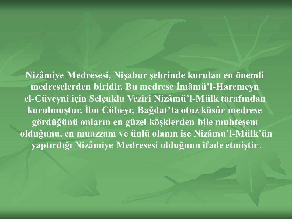 Nizâmiye Medresesi, Nişabur şehrinde kurulan en önemli medreselerden biridir.