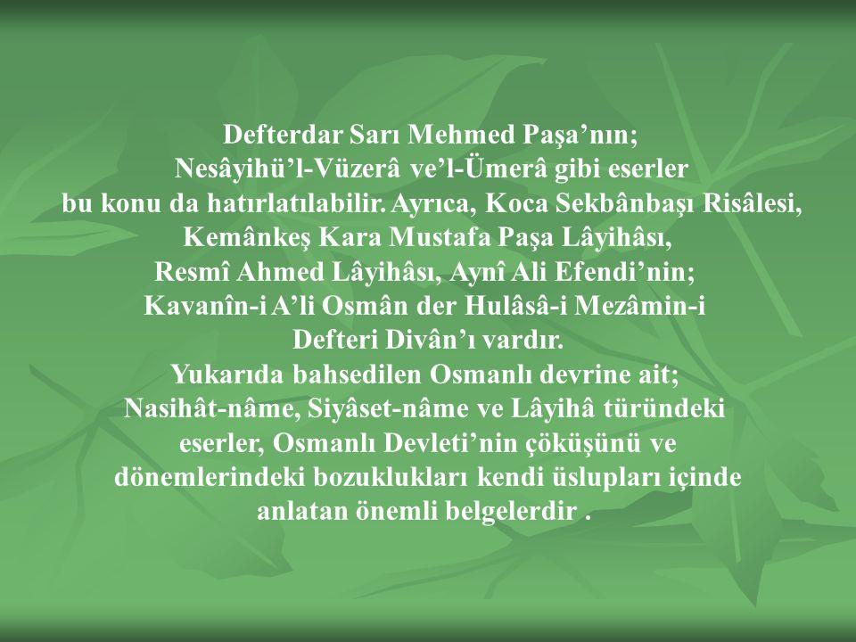 Defterdar Sarı Mehmed Paşa'nın; Nesâyihü'l-Vüzerâ ve'l-Ümerâ gibi eserler bu konu da hatırlatılabilir.