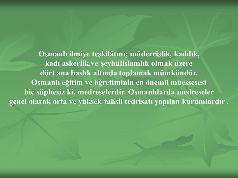 Osmanlı ilmiye teşkilâtını; müderrislik, kadılık, kadı askerlik,ve şeyhülislamlık olmak üzere dört ana başlık altında toplamak mümkündür.