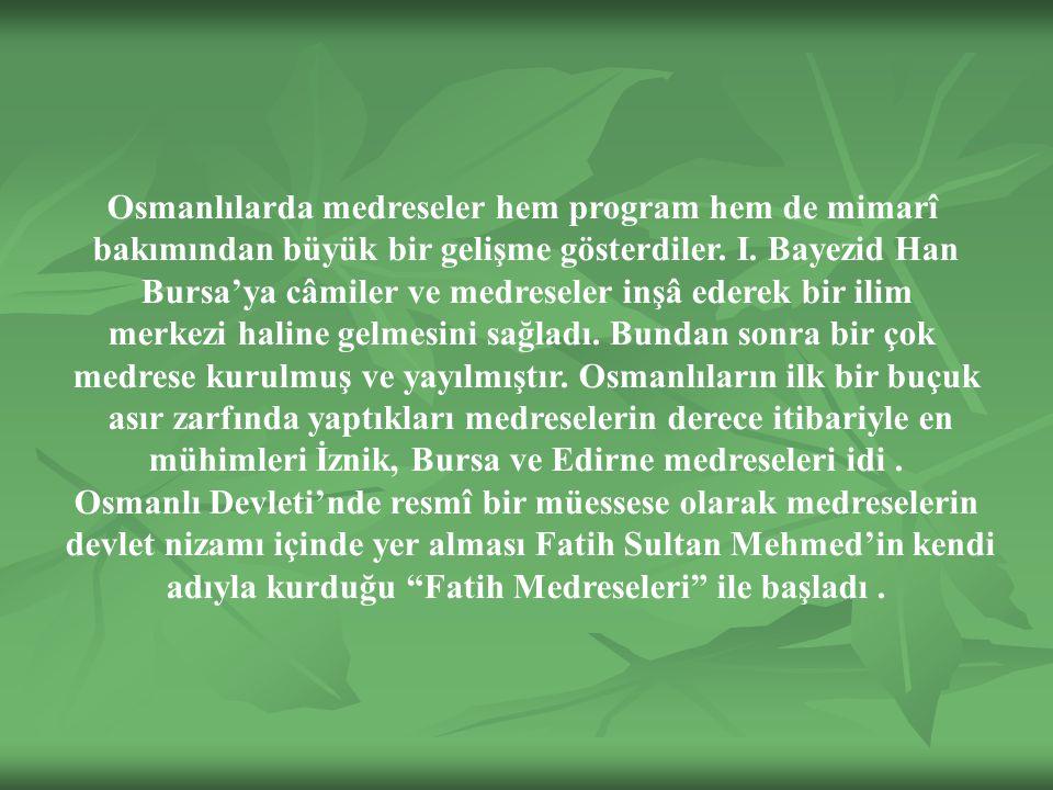 Osmanlılarda medreseler hem program hem de mimarî bakımından büyük bir gelişme gösterdiler.