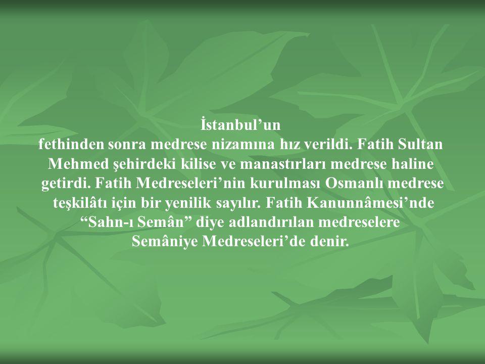 İstanbul'un fethinden sonra medrese nizamına hız verildi.