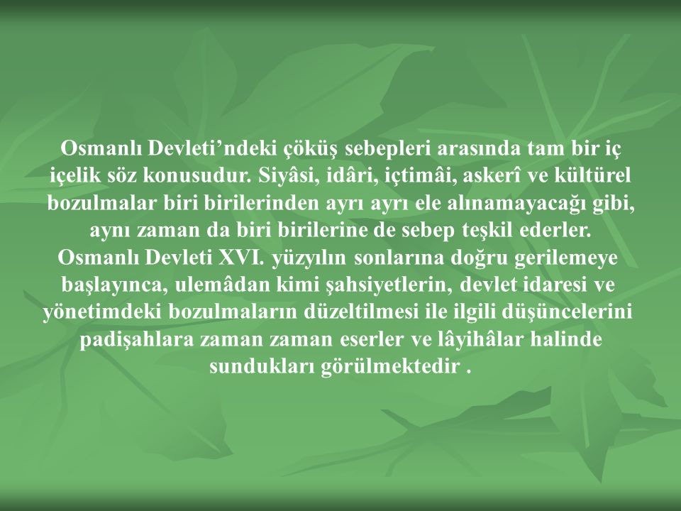 Osmanlı Devleti'ndeki çöküş sebepleri arasında tam bir iç içelik söz konusudur.