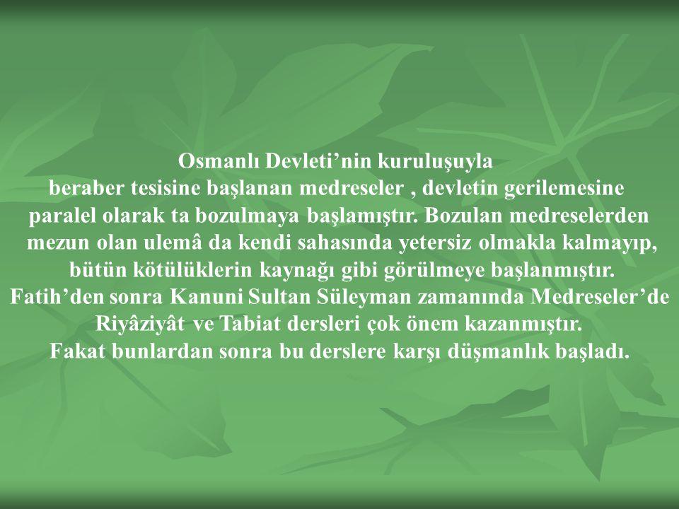 Osmanlı Devleti'nin kuruluşuyla beraber tesisine başlanan medreseler, devletin gerilemesine paralel olarak ta bozulmaya başlamıştır.
