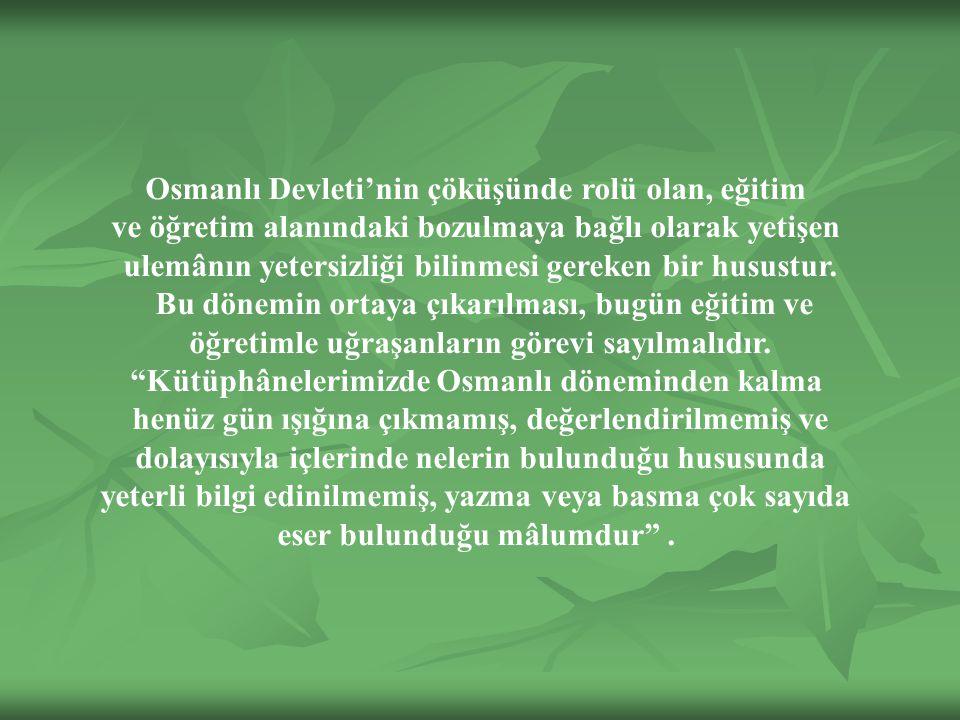 Osmanlı Devleti'nin çöküşünde rolü olan, eğitim ve öğretim alanındaki bozulmaya bağlı olarak yetişen ulemânın yetersizliği bilinmesi gereken bir husustur.