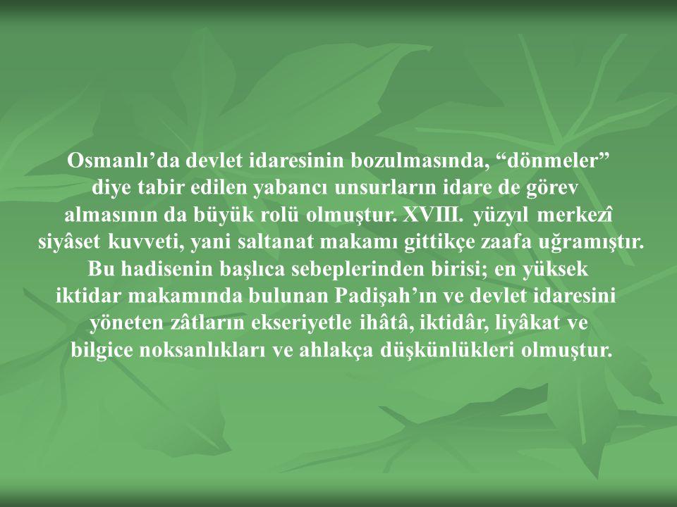 Osmanlı'da devlet idaresinin bozulmasında, dönmeler diye tabir edilen yabancı unsurların idare de görev almasının da büyük rolü olmuştur.