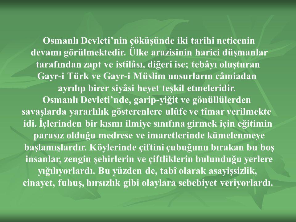 Osmanlı Devleti'nin çöküşünde iki tarihi neticenin devamı görülmektedir.