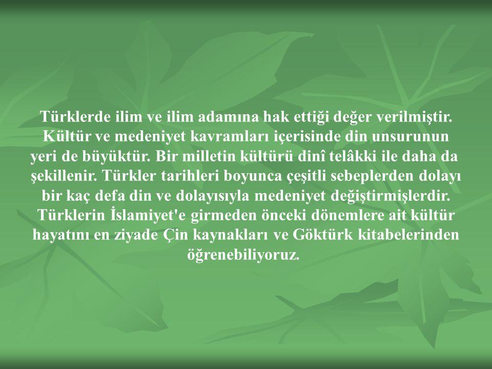 Türklerde ilim ve ilim adamına hak ettiği değer verilmiştir.