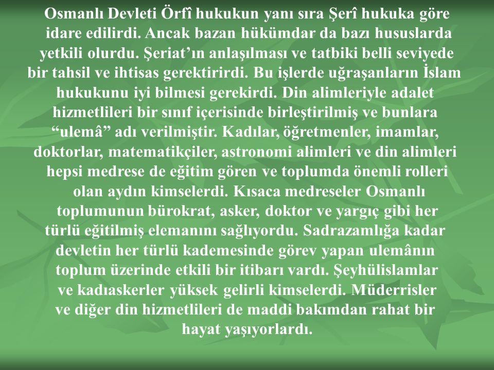 Osmanlı Devleti Örfî hukukun yanı sıra Şerî hukuka göre idare edilirdi.