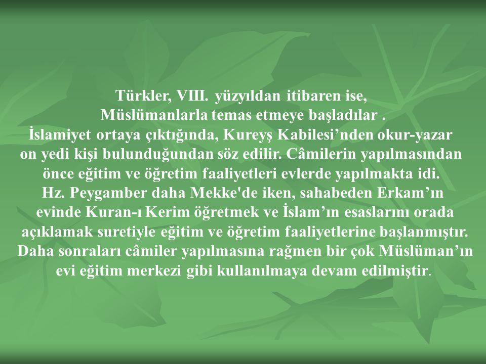 Türkler, VIII.yüzyıldan itibaren ise, Müslümanlarla temas etmeye başladılar.