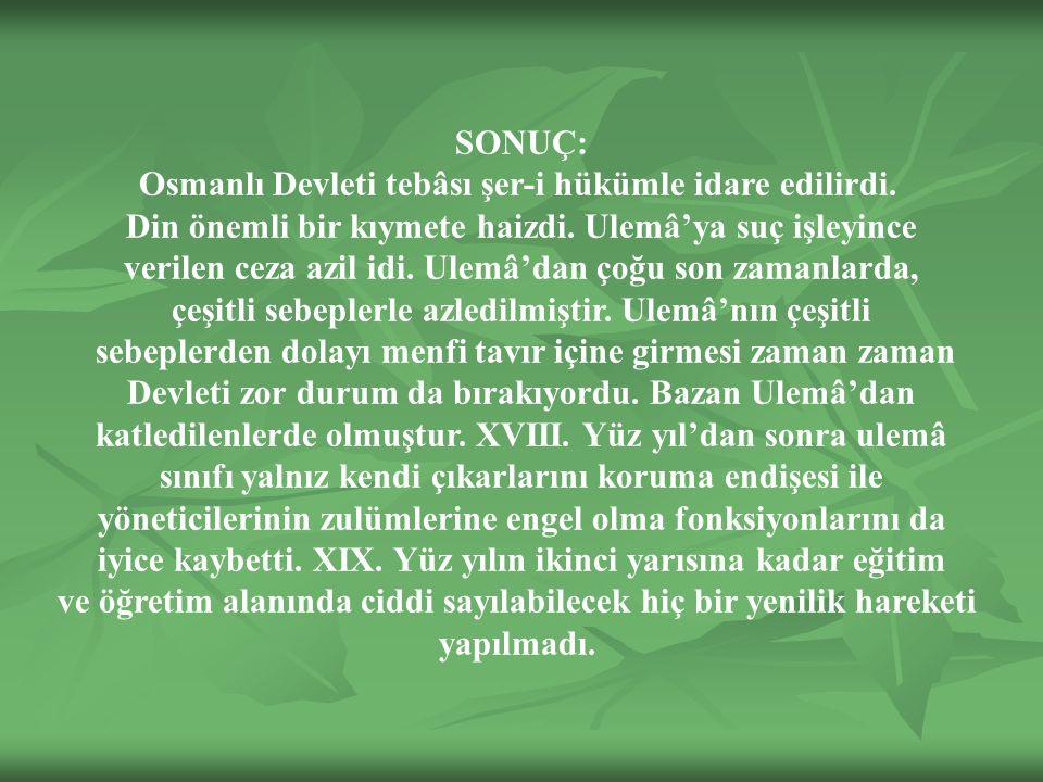 SONUÇ: Osmanlı Devleti tebâsı şer-i hükümle idare edilirdi.
