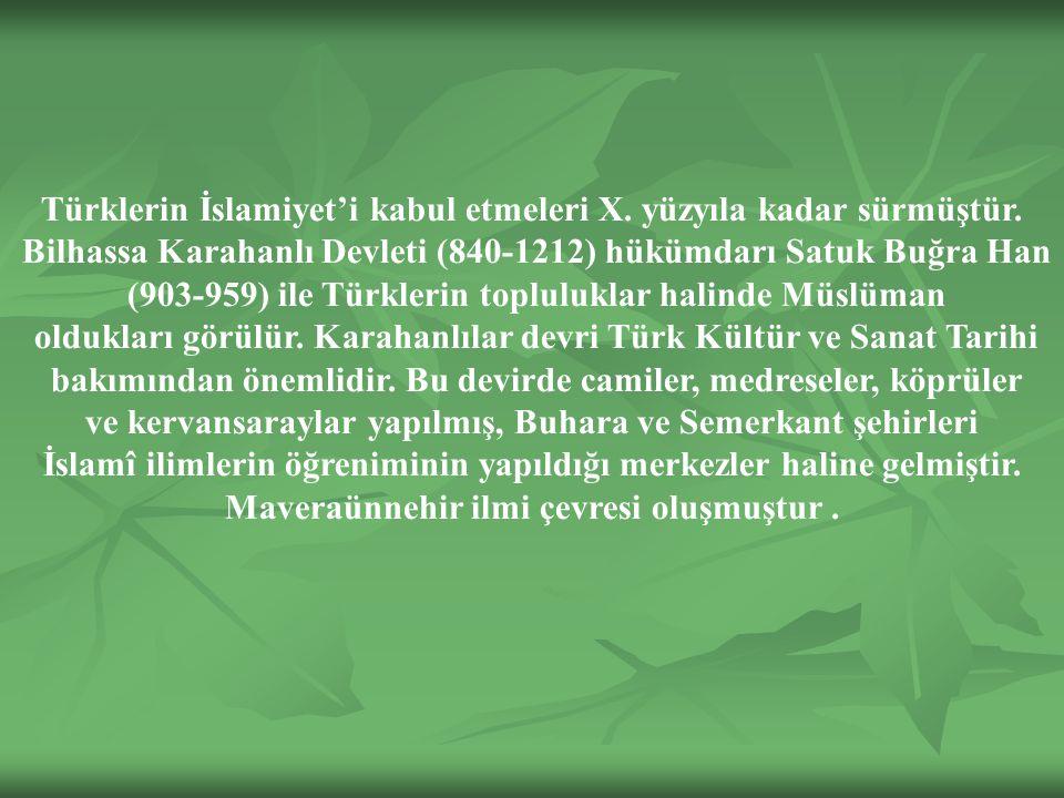Türklerin İslamiyet'i kabul etmeleri X.yüzyıla kadar sürmüştür.