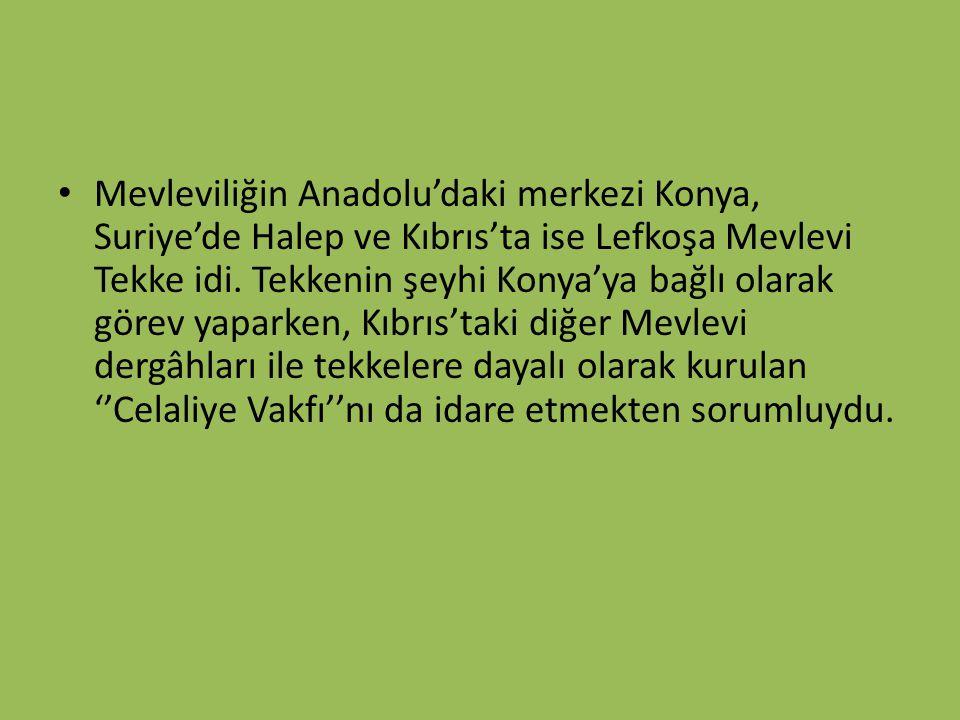 Mevleviliğin Anadolu'daki merkezi Konya, Suriye'de Halep ve Kıbrıs'ta ise Lefkoşa Mevlevi Tekke idi.
