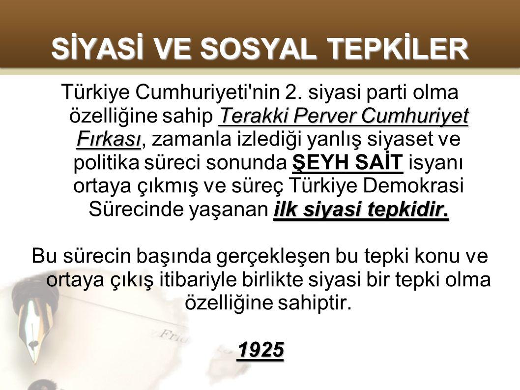 SİYASİ VE SOSYAL TEPKİLER Terakki Perver Cumhuriyet Fırkası ilk siyasi tepkidir.