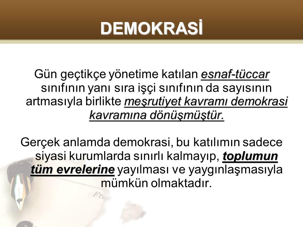 DEMOKRASİ esnaf-tüccar meşrutiyet kavramı demokrasi kavramına dönüşmüştür.