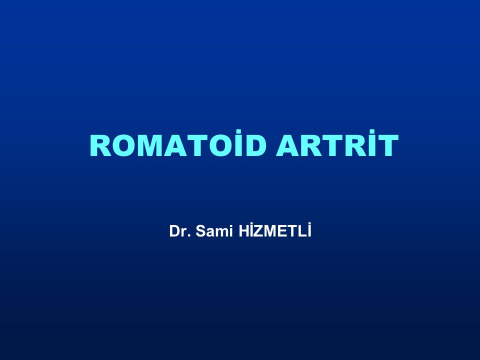 ROMATOİD ARTRİT Dr. Sami HİZMETLİ