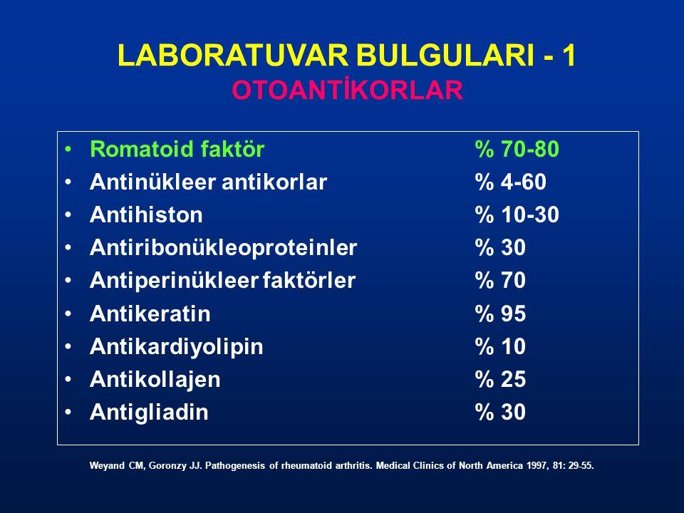 LABORATUVAR BULGULARI - 1 OTOANTİKORLAR Romatoid faktör% 70-80 Antinükleer antikorlar% 4-60 Antihiston% 10-30 Antiribonükleoproteinler% 30 Antiperinük