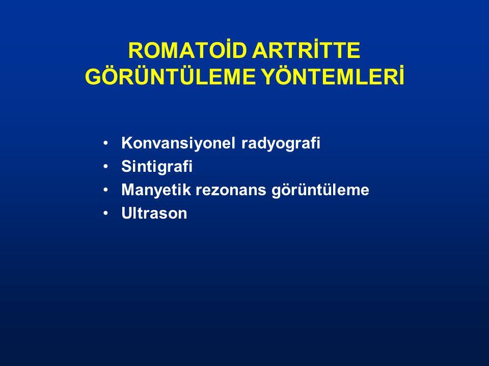 ROMATOİD ARTRİTTE GÖRÜNTÜLEME YÖNTEMLERİ Konvansiyonel radyografi Sintigrafi Manyetik rezonans görüntüleme Ultrason