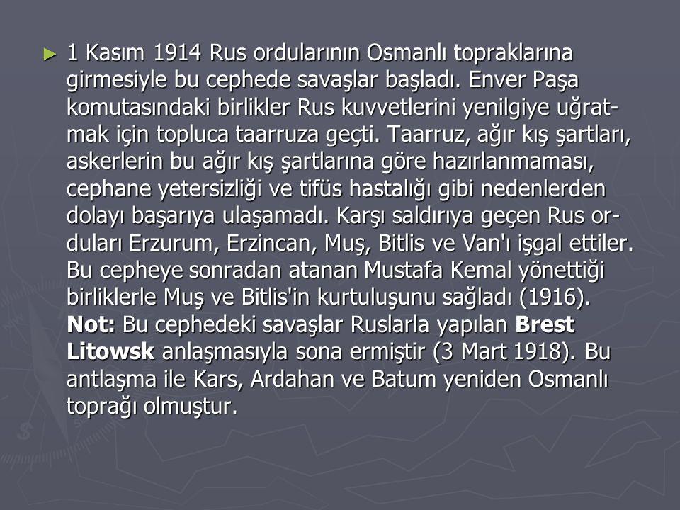 ► 1 Kasım 1914 Rus ordularının Osmanlı topraklarına girmesiyle bu cephede savaşlar başladı. Enver Paşa komutasındaki birlikler Rus kuvvetlerini yenilg
