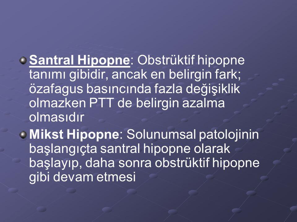 Santral Hipopne: Obstrüktif hipopne tanımı gibidir, ancak en belirgin fark; özafagus basıncında fazla değişiklik olmazken PTT de belirgin azalma olmas