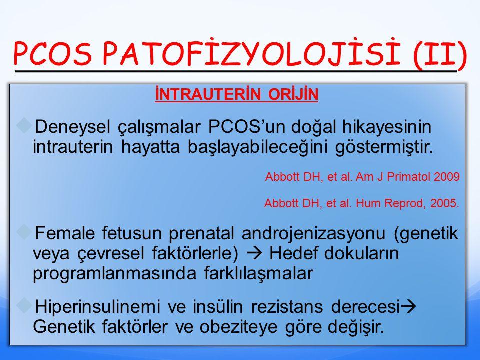 PCOS PATOFİZYOLOJİSİ (II) İNTRAUTERİN ORİJİN  Deneysel çalışmalar PCOS'un doğal hikayesinin intrauterin hayatta başlayabileceğini göstermiştir. Abbot