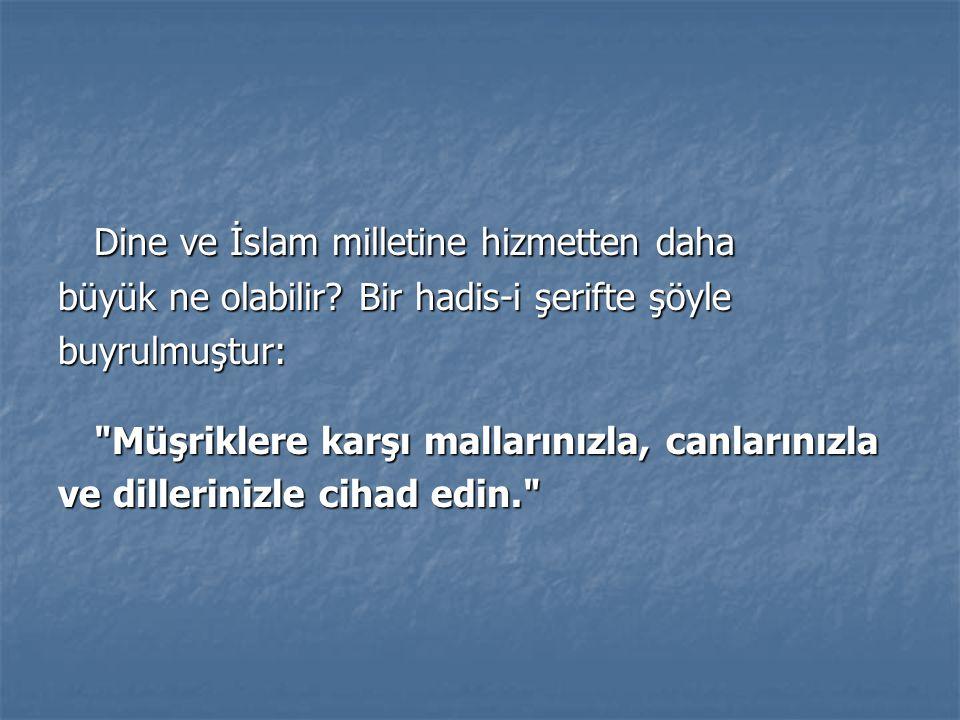 Dine ve İslam milletine hizmetten daha büyük ne olabilir? Bir hadis-i şerifte şöyle buyrulmuştur: