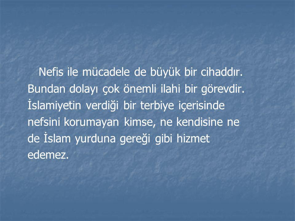 Nefis ile mücadele de büyük bir cihaddır. Bundan dolayı çok önemli ilahi bir görevdir. İslamiyetin verdiği bir terbiye içerisinde nefsini korumayan ki
