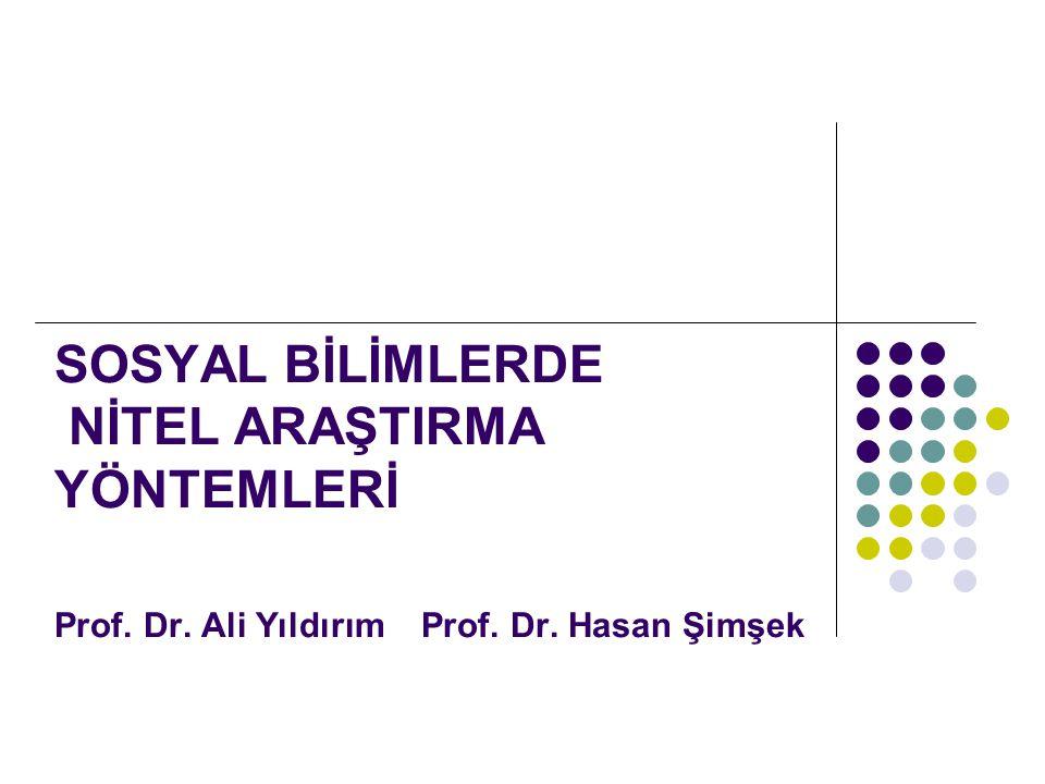 SOSYAL BİLİMLERDE NİTEL ARAŞTIRMA YÖNTEMLERİ Prof. Dr. Ali Yıldırım Prof. Dr. Hasan Şimşek