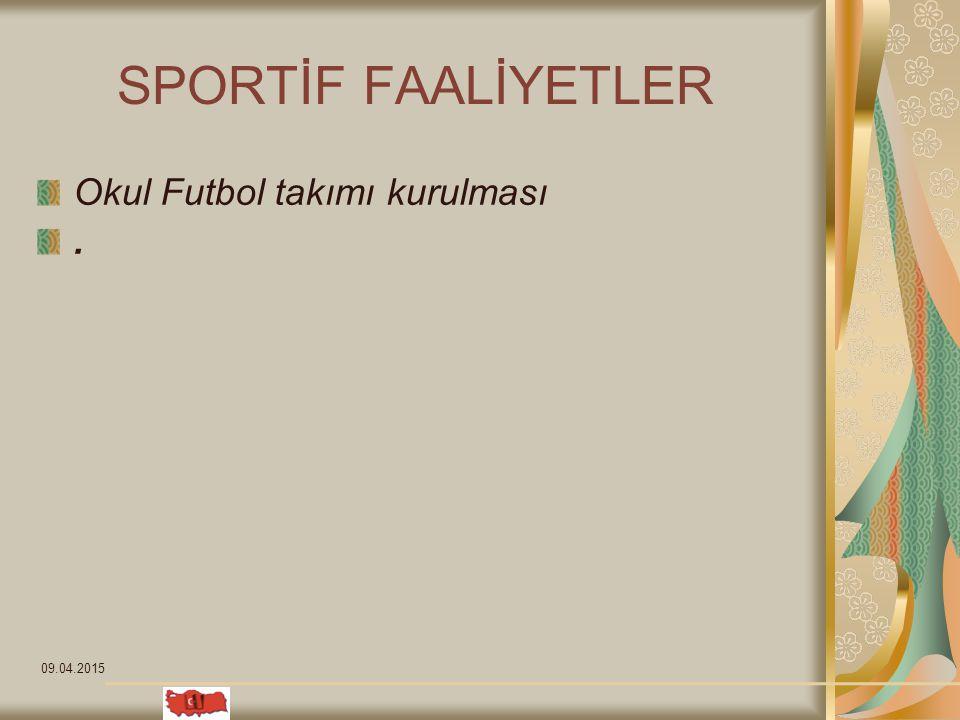 09.04.2015 SPORTİF FAALİYETLER Okul Futbol takımı kurulması.