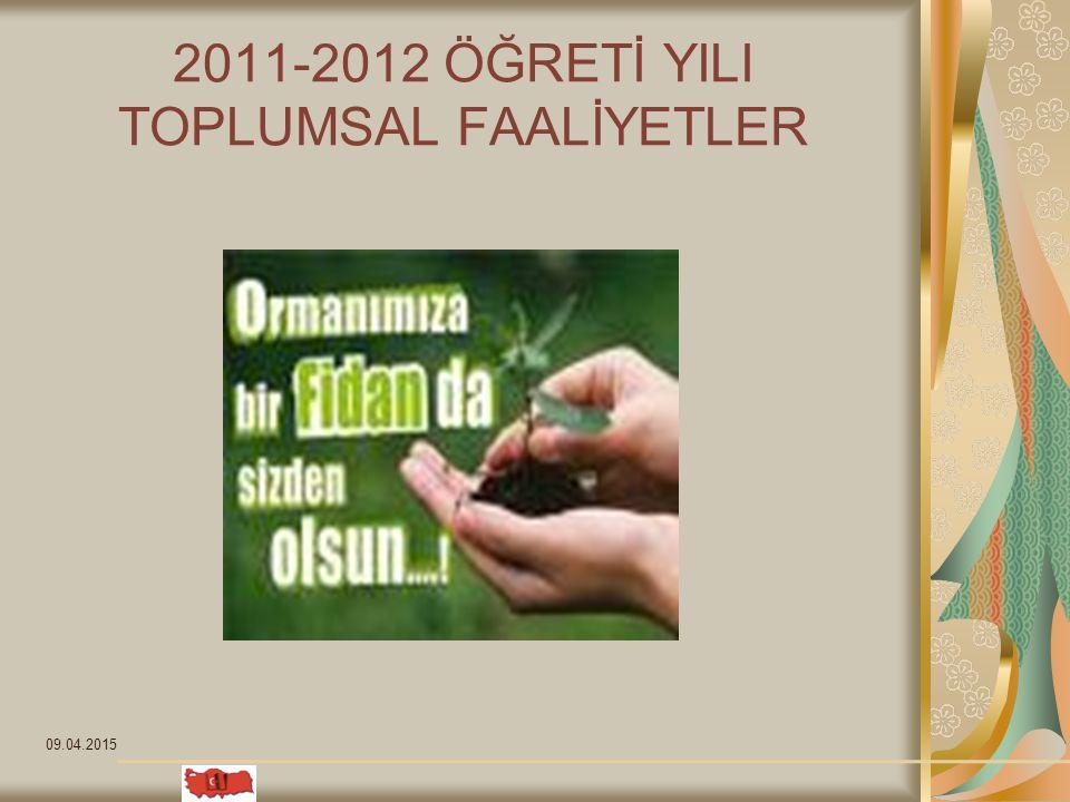 09.04.2015 2011-2012 ÖĞRETİ YILI TOPLUMSAL FAALİYETLER
