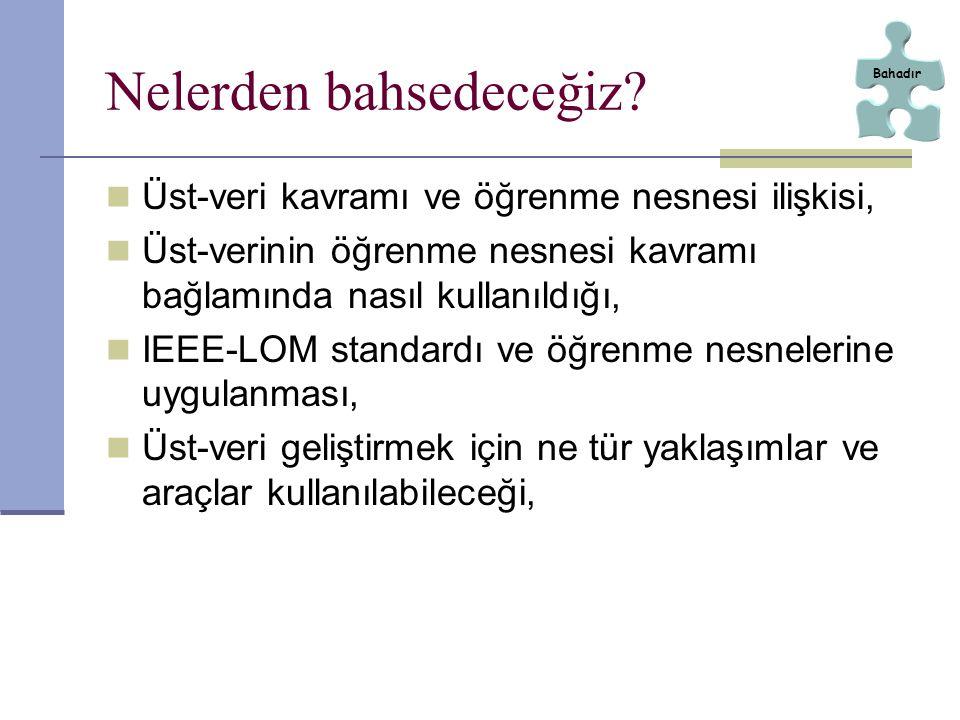 Nelerden bahsedeceğiz? Üst-veri kavramı ve öğrenme nesnesi ilişkisi, Üst-verinin öğrenme nesnesi kavramı bağlamında nasıl kullanıldığı, IEEE-LOM stand