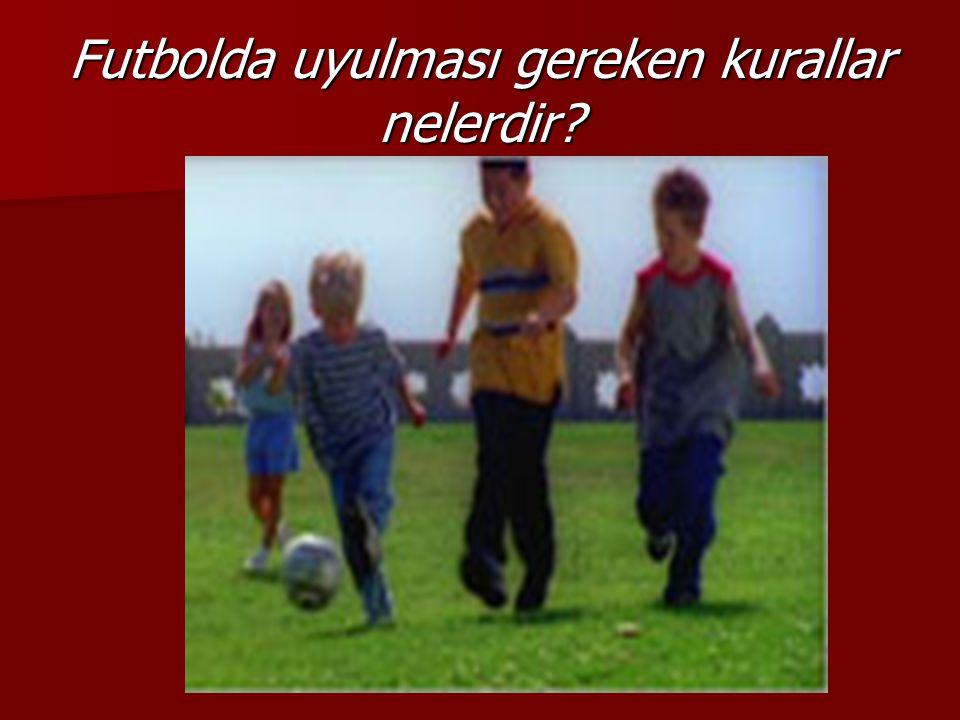 Futbolda uyulması gereken kurallar nelerdir?