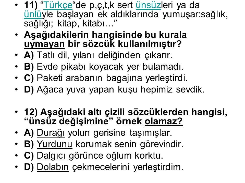 """11) """"Türkçe""""de p,ç,t,k sert ünsüzleri ya da ünlüyle başlayan ek aldıklarında yumuşar:sağlık, sağlığı; kitap, kitabı…""""Türkçeünsüz ünlü Aşağıdakilerin h"""