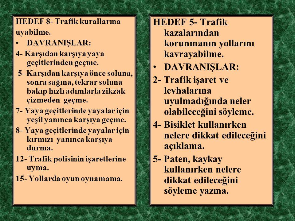 HEDEF 8- Trafik kurallarına uyabilme.DAVRANIŞLAR: 4- Karşıdan karşıya yaya geçitlerinden geçme.