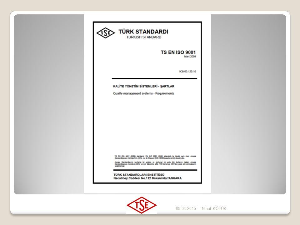 09.04.2015Nihat KÖLÜK TS-EN-ISO 9001 : 2008 Kalite Yönetim Sistemleri - TS-EN-ISO 9001 : 2008 Kalite Yönetim Sistemleri - Maddeleri