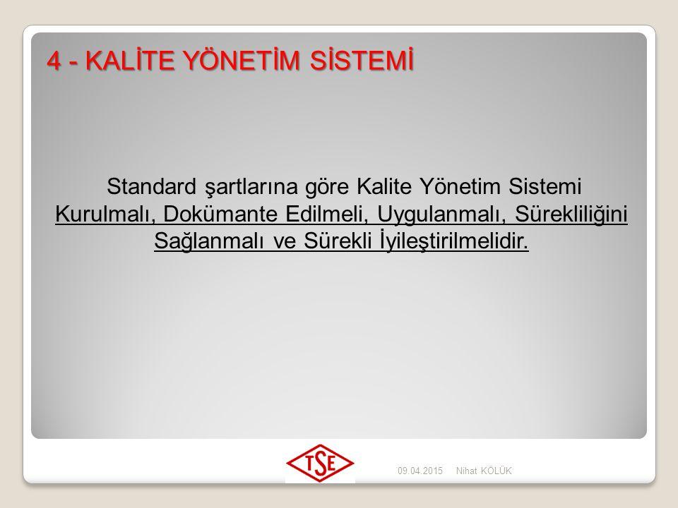 09.04.2015Nihat KÖLÜK TS-EN-ISO 9001:2008 beş ana bölümde yapılanmıştır. - Kalite Yönetim Sistemi (Madde 4) - Yönetim sorumluluğu (Madde 5) - Kaynak y