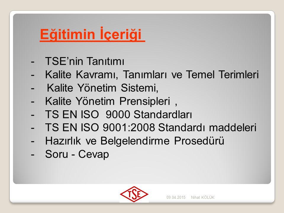 09.04.2015Nihat KÖLÜK - Kalite kavramları ve tanımlarının açıklanması, - TS EN ISO 9001:2008 Kalite Yönetimi Sistemi Standardının Şartlarını Tanıtmak