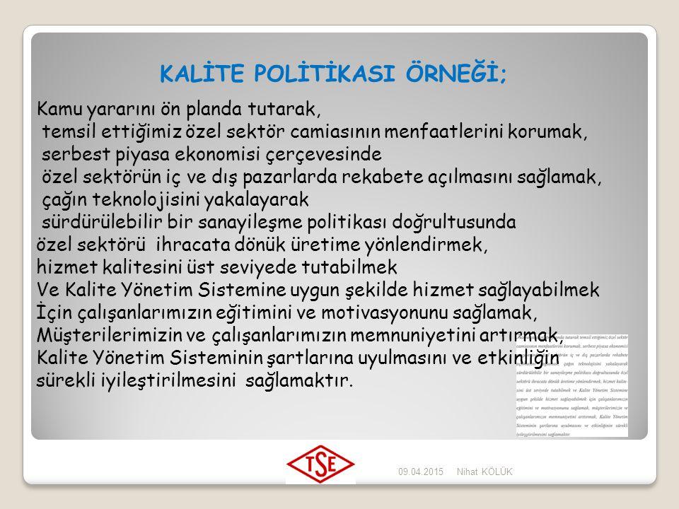 09.04.2015Nihat KÖLÜK KALİTE POLİTİKASI ÖRNEĞİ; Müşteri tatminini en üst seviyede tutabilmek amacıyla; ürünlerimizi milli ve milletlerarası standardla