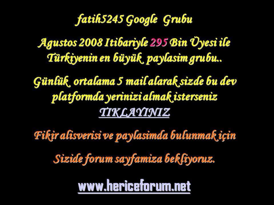 fatih5245 Google Grubu Agustos 2008 Itibariyle 295 Bin Üyesi ile Türkiyenin en büyük paylasim grubu.. Günlük ortalama 5 mail alarak sizde bu dev platf