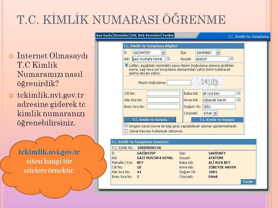 T.C. KİMLİK NUMARASI ÖĞRENME İnternet Olmasaydı T.C Kimlik Numaramızı nasıl öğrenirdik? tckimlik.nvi.gov.tr adresine giderek tc kimlik numaranızı öğre