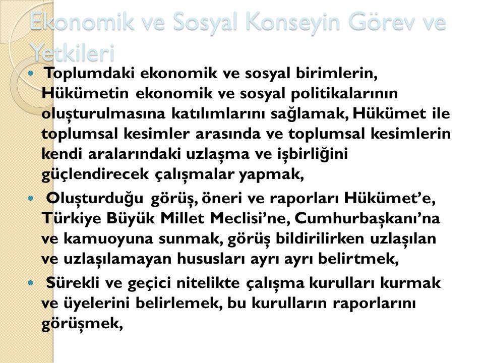 Ekonomik ve Sosyal Konseyin Görev ve Yetkileri Toplumdaki ekonomik ve sosyal birimlerin, Hükümetin ekonomik ve sosyal politikalarının oluşturulmasına