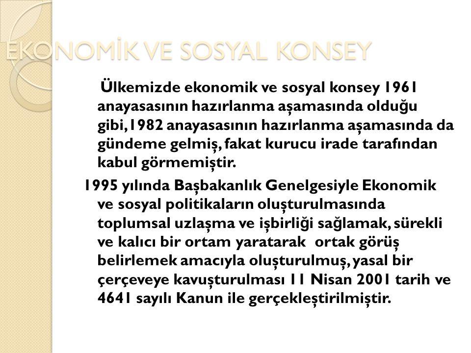 EKONOM İ K VE SOSYAL KONSEY Ülkemizde ekonomik ve sosyal konsey 1961 anayasasının hazırlanma aşamasında oldu ğ u gibi,1982 anayasasının hazırlanma aşa